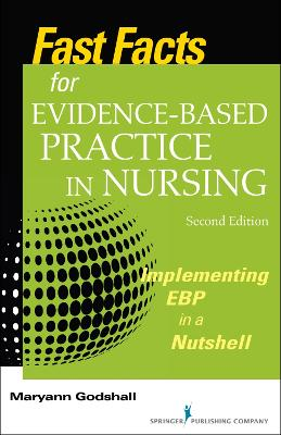 Fast Facts for Evidence-Based Practice in Nursing by Maryann Godshall