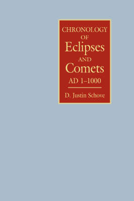 Chronology of Eclipses and Comets  AD 1-1000 by D. Justin Schove