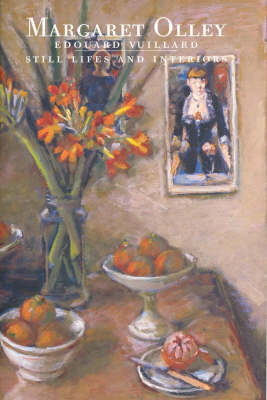 Margaret Olley, Edouard Vuillard: Still Lifes and Interiors by Barry Pearce