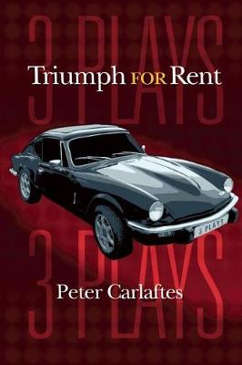 Triumph for Rent: Three Plays by Peter Carlaftes