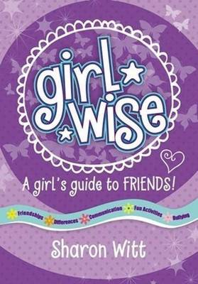Girl Wise: A girl's guide to Friends by Sharon Witt