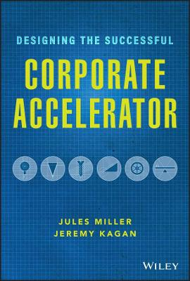 Designing the Successful Corporate Accelerator by Jules Miller
