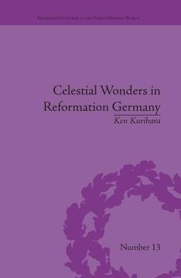 Celestial Wonders in Reformation Germany by Ken Kurihara