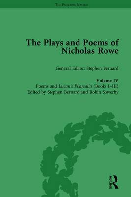 The Plays and Poems of Nicholas Rowe, Volume IV: Poems and Lucan's Pharsalia (Books I-III) by Stephen Bernard