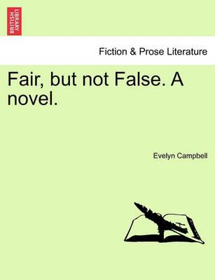 Fair, But Not False. a Novel. by Evelyn Campbell