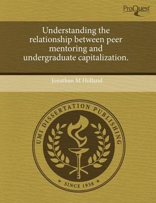 Understanding the Relationship Between Peer Mentoring and Undergraduate Capitalization by Stephen Bernard James