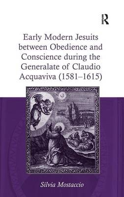 Early Modern Jesuits Between Obedience and Conscience During the Generalate of Claudio Acquaviva (1581-1615) book