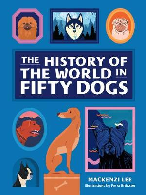 The History of the World in Fifty Dogs by Mackenzi Lee