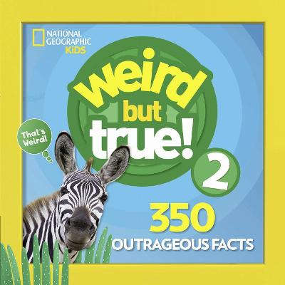 Weird But True! 2 by National Geographic Kids