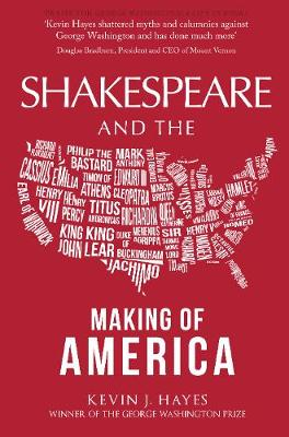 Shakespeare and the Making of America by Kevin J. Hayes