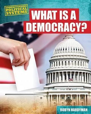 What Is a Democracy?: by Robyn Hardyman