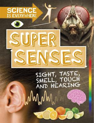 Science is Everywhere: Super Senses: Sight, taste, smell, touch and hearing by Rob Colson