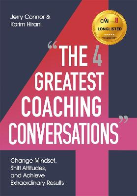 The Four Greatest Coaching Conversations: Change mindsets, shift attitudes, and achieve extraordinary results by Jerry Connor