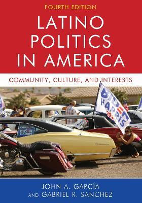 Latino Politics in America: Community, Culture, and Interests book