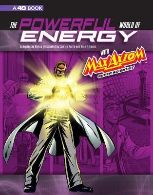 The Powerful World of Energy with Max Axiom, Super Scientist: 4D An Augmented Reading Science Experience by Agnieszka Biskup