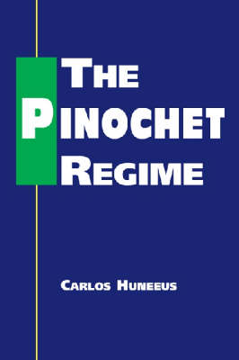 The Pinochet Regime by Carlos Huneeus