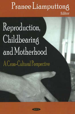 Reproduction, Childbearing & Motherhood by Pranee Liamputtong