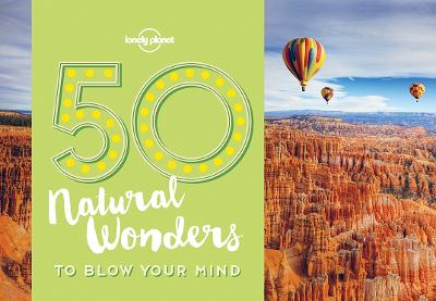 50 Natural Wonders To Blow Your Mind by Lonely Planet