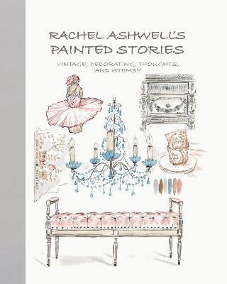 Rachel Ashwell's Painted Stories: Vintage, Decorating, Thoughts, and Whimsy book