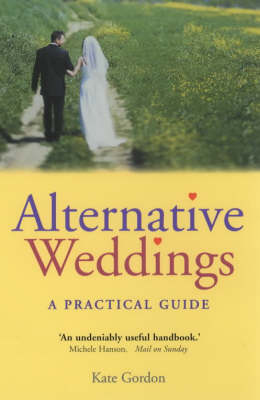 Alternative Weddings: A Practical Guide by Kate Gordon
