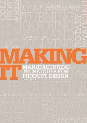 Making It: Manufacturing Techniques for Product Design by Chris Lefteri