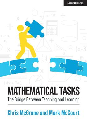 Mathematical Tasks: The Bridge Between Teaching and Learning by Chris McGrane