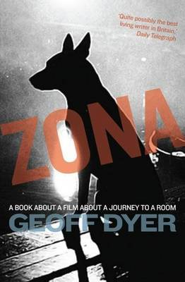 Zona: A Book About a Film About a Journey to a Room by Geoff Dyer