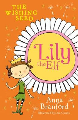 Lily the Elf: The Wishing Seed by Anna Branford
