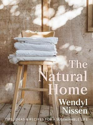 The Natural Home: Tips, Ideas & Recipes for a Sustainable Life by Wendyl Nissen