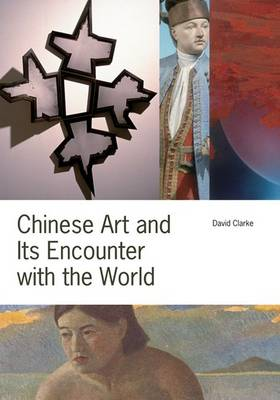 Chinese Art and Its Encounter with the World by David Clarke