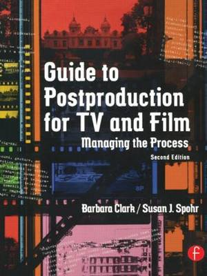 Guide to Postproduction for TV and Film by Barbara Clark