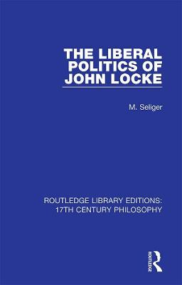 The Liberal Politics of John Locke by M. Seliger