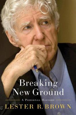 Breaking New Ground by Lester R. Brown