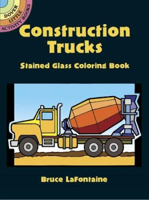 Construction Trucks Stained Glass Coloring Book by Bruce LaFontaine