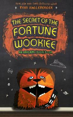 Secret of the Fortune Wookiee by Tom Angleberger