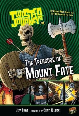Twisted Journeys Bk 4: The Treasure Of Mount Fate by Jeff Limke