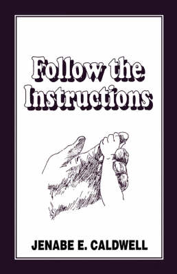 Follow the Instructions by Jenabe E Caldwell