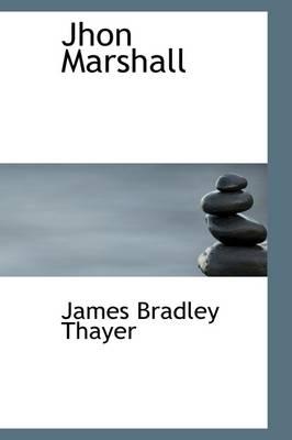 Jhon Marshall by James Bradley Thayer