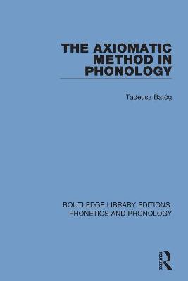 The Axiomatic Method in Phonology by Tadeusz Bato g
