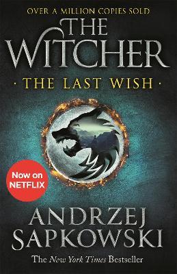 The Last Wish: Introducing the Witcher - Now a major Netflix show by Andrzej Sapkowski