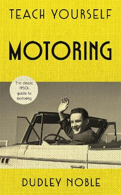 Teach Yourself Motoring by Dudley Noble