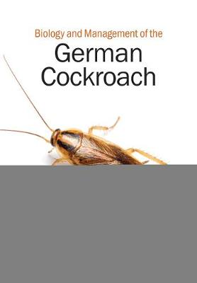 Biology and Management of the German Cockroach by Changlu Wang
