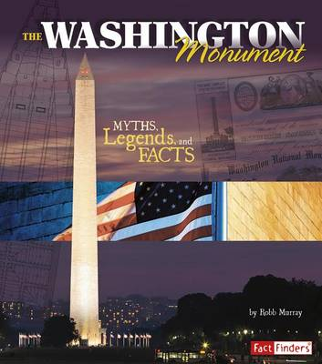 Washington Monument: Myths, Legends, and Facts book