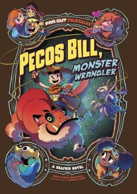 Pecos Bill, Monster Wrangler: A Graphic Novel by Benjamin Harper