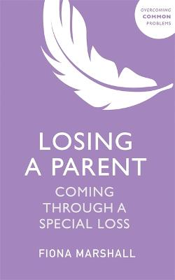 Losing a Parent: Coming Through a Special Loss by Fiona Marshall