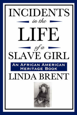 Incidents in the Life of a Slave Girl (an African American Heritage Book) by Linda Brent