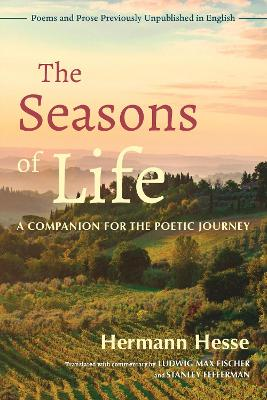 The Seasons of Life: A Companion for the Poetic Journey - Poems and Prose Previously Unpublished in English book