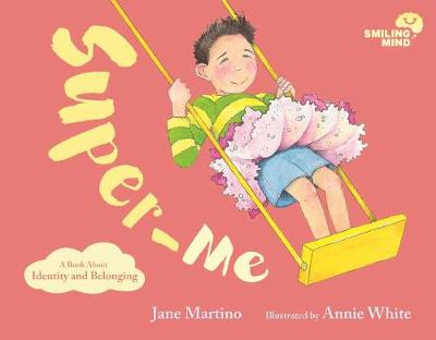 Smiling Mind Book 2: Super-Me: A Book About Identity and Belonging by Jane Martino