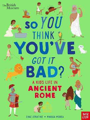 British Museum: So You Think You've Got It Bad? A Kid's Life in Ancient Rome by Chae Strathie