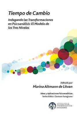 Tiempo de Cambio: Indagando Las Transformaciones En Psicoan lisis - El Modelo de Los Tres Niveles by Marina Altmann de Litvan